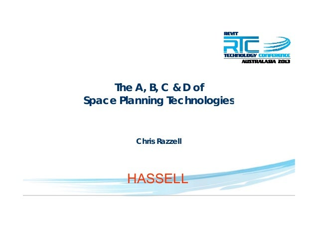 The A, B, C & D ofSpace Planning TechnologiesSpace Planning TechnologiesChris RazzellHASSELL