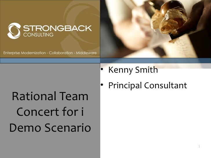 • Kenny Smith                  • Principal Consultant Rational Team  Concert for i Demo Scenario                          ...