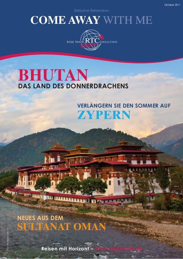 Reisen mit Horizont – www.rosetravel.de Oktober 2011 Exklusive Reisenews COME AWAY WITH ME Bhutandas Land des Donnerdrache...