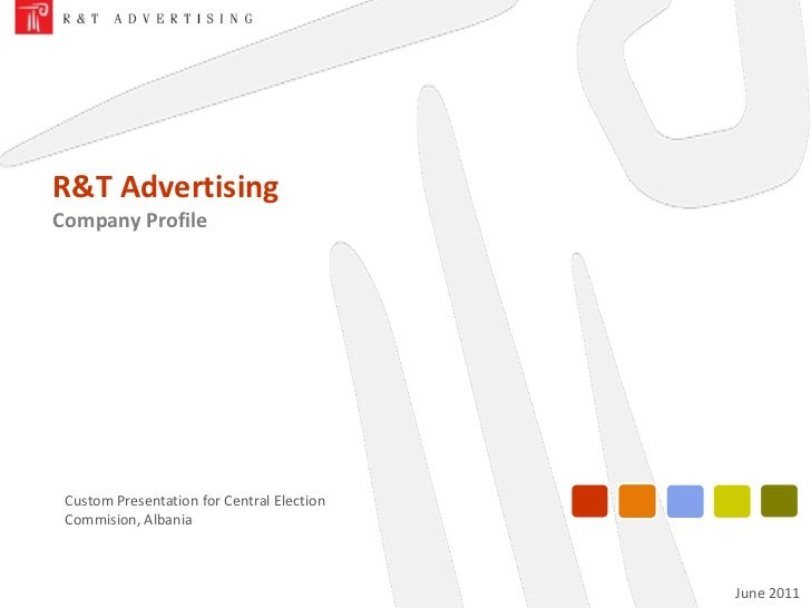 R&T Advertising <br />Company Profile<br />Custom Presentation for Central Election Commision, Albania<br />June 2011<br />