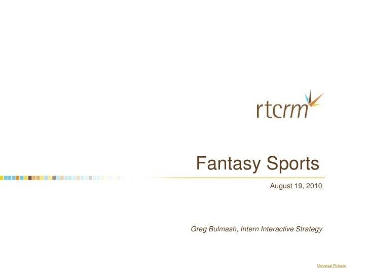 Fantasy Sports: The Original Social Network<br />August 19, 2010 <br />Greg Bulmash, Intern Interactive Strategy<br ...