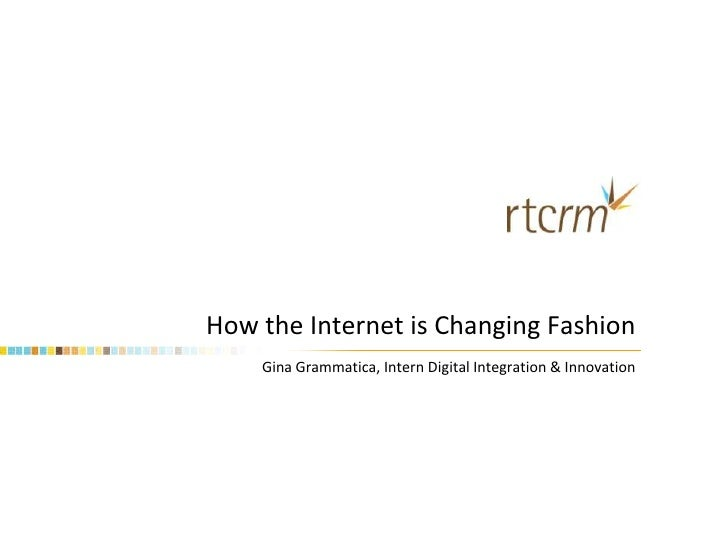 How the Internet is Changing Fashion<br />Gina Grammatica, Intern Digital Integration & Innovation<br />