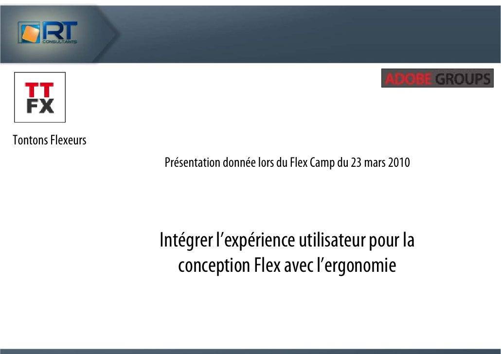 Tontons Flexeurs                    Présentation donnée lors du Flex Camp du 23 mars 2010                        Intégrer ...