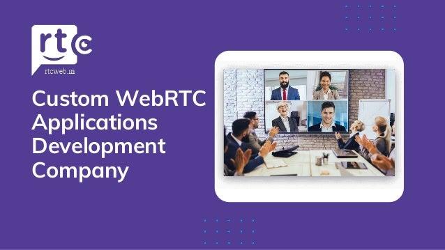 Custom WebRTC Applications Development Company