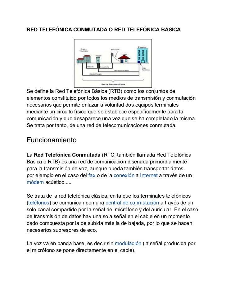 RED TELEFÓNICA CONMUTADA O RED TELEFÓNICA BÁSICASe define la Red Telefónica Básica (RTB) como los conjuntos deelementos co...
