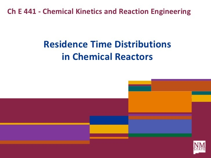 Ch E 441 - Chemical Kinetics and Reaction Engineering<br />Residence Time Distributionsin Chemical Reactors<br />