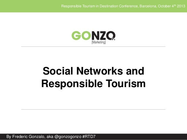 Responsible Tourism in Destination Conference, Barcelona, October 4th 2013 By Frederic Gonzalo, aka @gonzogonzo #RTD7 Soci...
