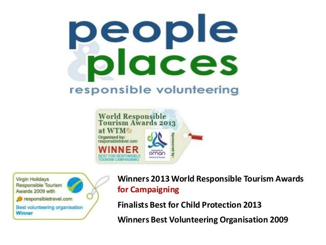 Winners 2013 World Responsible Tourism Awards for Campaigning Finalists Best for Child Protection 2013 Winners Best Volunt...
