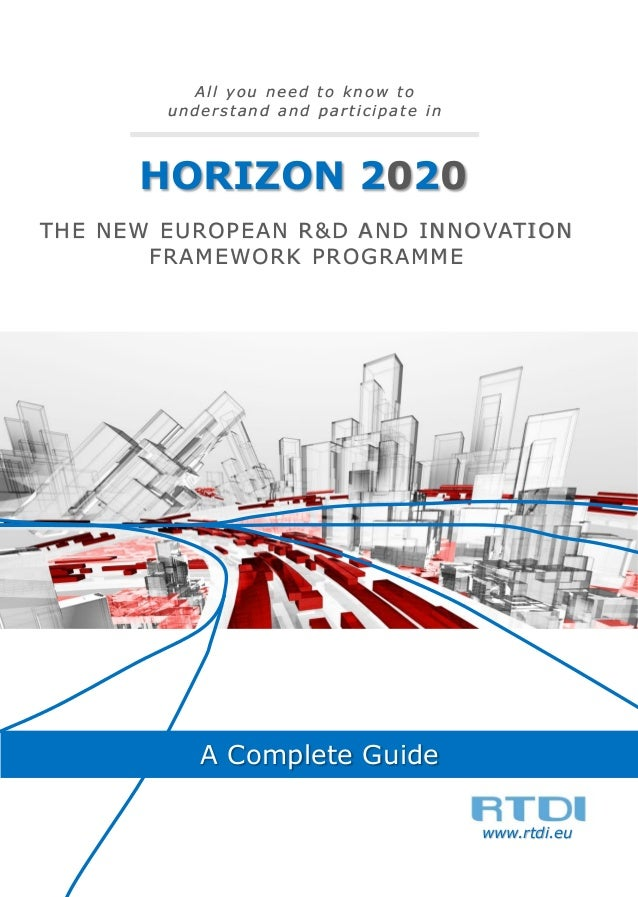All you need to know to understand and participate in  HORIZON 2020 THE NEW EUROPEAN R&D AND INNOVATION FRAMEWORK PROGRAMM...