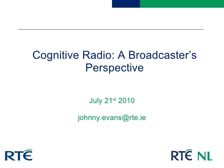 Cognitive Radio: A Broadcaster's Perspective July 21 st  2010 [email_address]