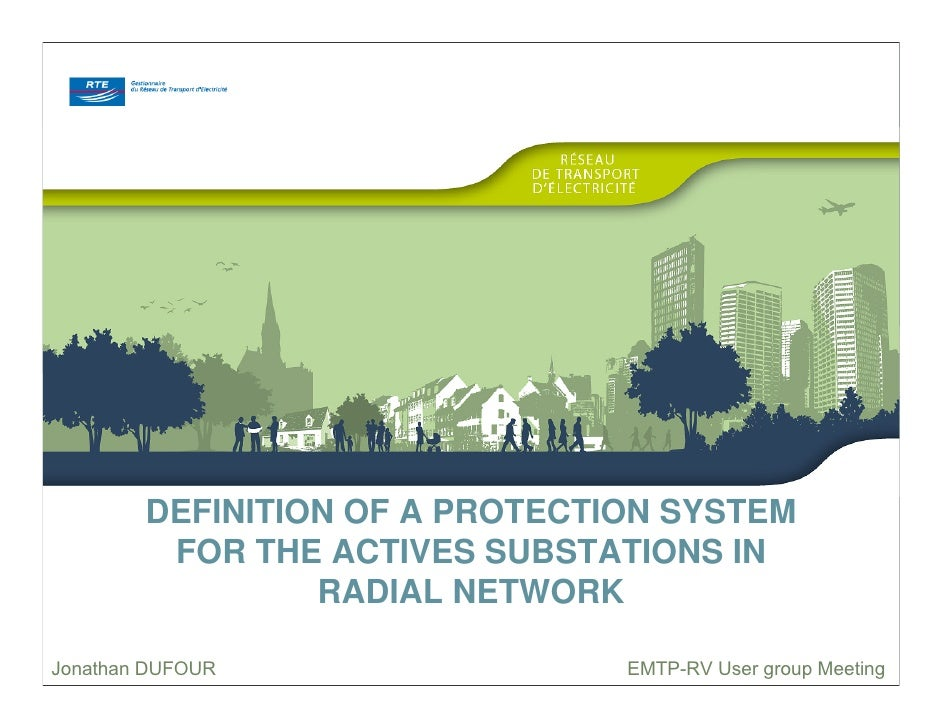 DEFINITION OF A PROTECTION SYSTEM          FOR THE ACTIVES SUBSTATIONS IN                  RADIAL NETWORK  Jonathan DUFOUR...