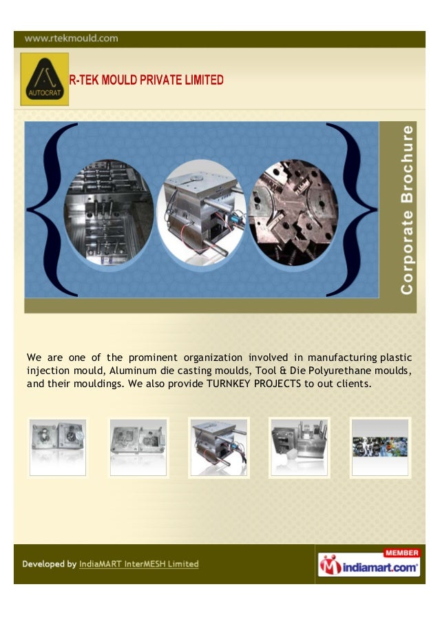 We are one of the prominent organization involved in manufacturing plasticinjection mould, Aluminum die casting moulds, To...