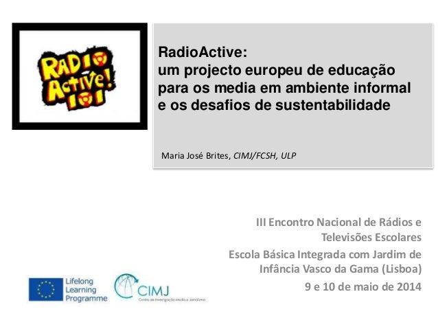RadioActive:  um projecto europeu de educação  para os media em ambiente informal  e os desafios de sustentabilidade  III ...