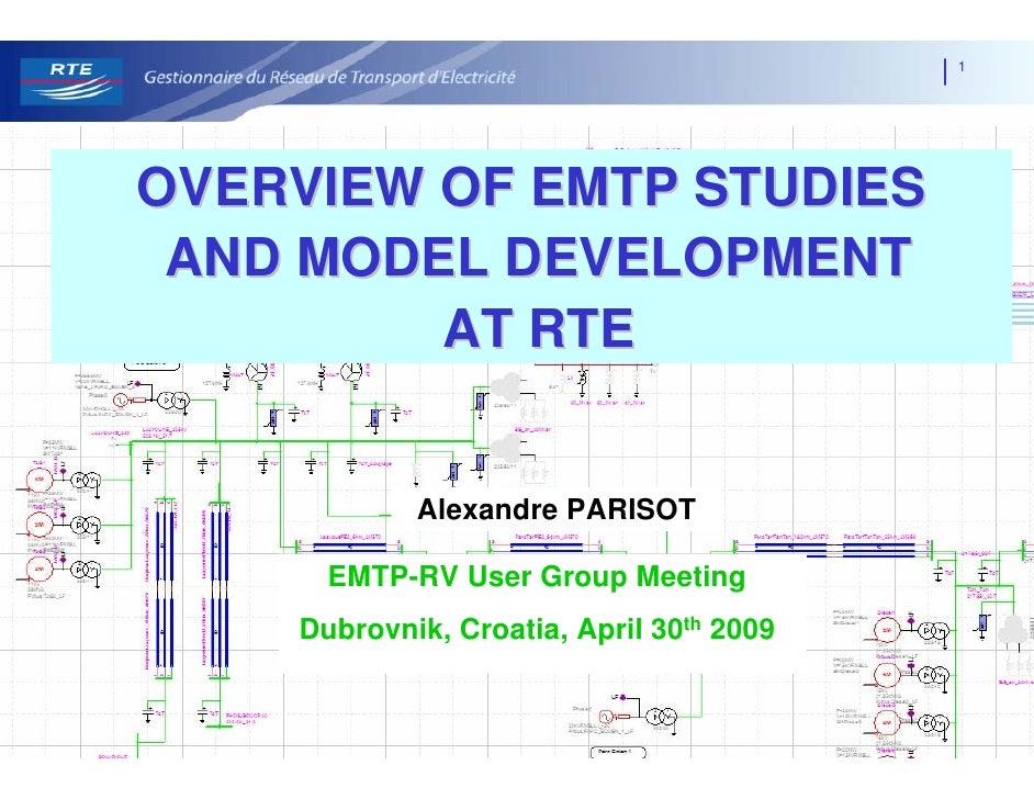1     OVERVIEW OF EMTP STUDIES  AND MODEL DEVELOPMENT          AT RTE               Alexandre PARISOT        EMTP-RV User ...