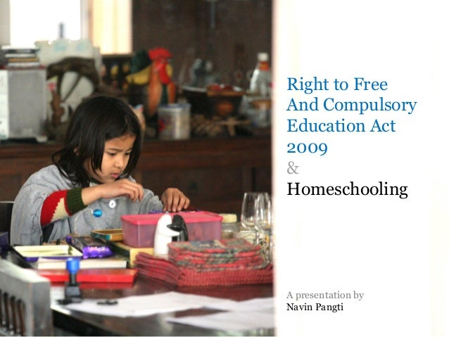Right to Free And Compulsory Education Act 2009 & Homeschooling | A Presentation by Navin Pangti Right to Free And Compuls...
