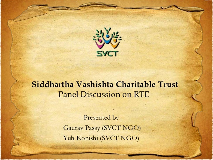 Siddhartha Vashishta Charitable Trust      Panel Discussion on RTE             Presented by       Gaurav Passy (SVCT NGO) ...
