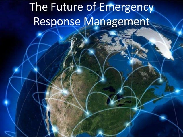 The Future of Emergency Response Management