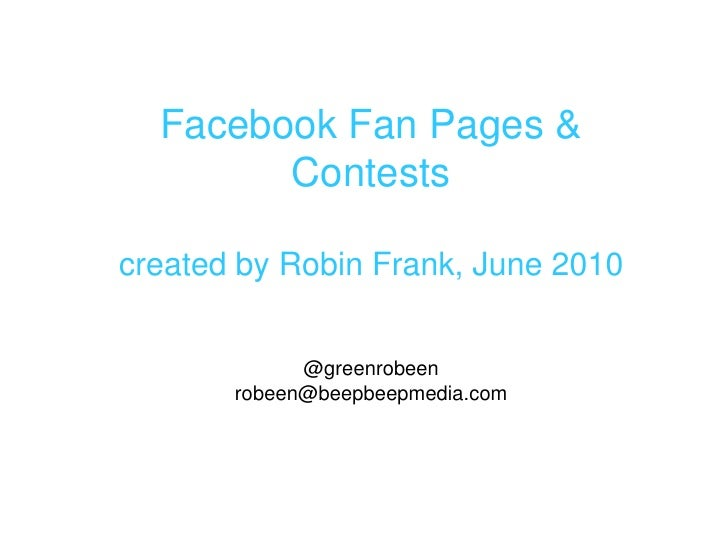 Facebook Fan Pages & Contestscreated by Robin Frank, June 2010@greenrobeenrobeen@beepbeepmedia.com<br />