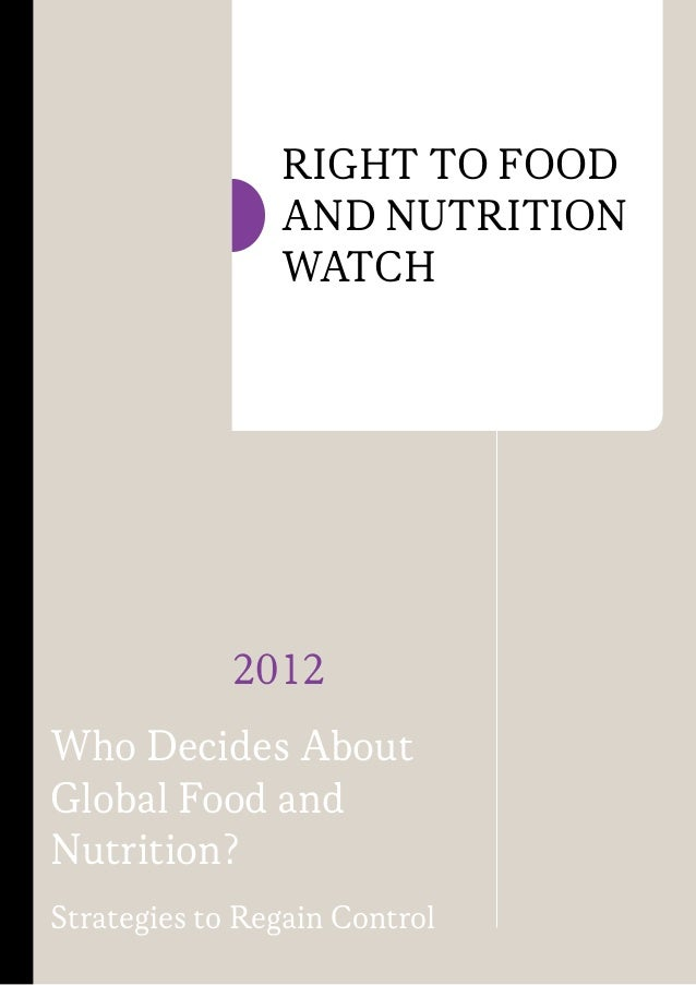2012 Who Decides About Global Food and Nutrition? Strategies to Regain Control Right to Food and Nutrition Watch