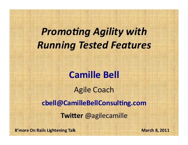 Promo%ng	   Agility	   with	    Running	   Tested	   Features	    Camille	   Bell	    Agile	   Coach	    cbell@CamilleBell...