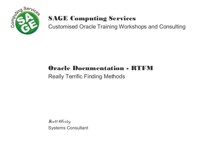 SAGE Computing Services Customised Oracle Training Workshops and Consulting Oracle Documentation - RTFM Really Terrific Fi...