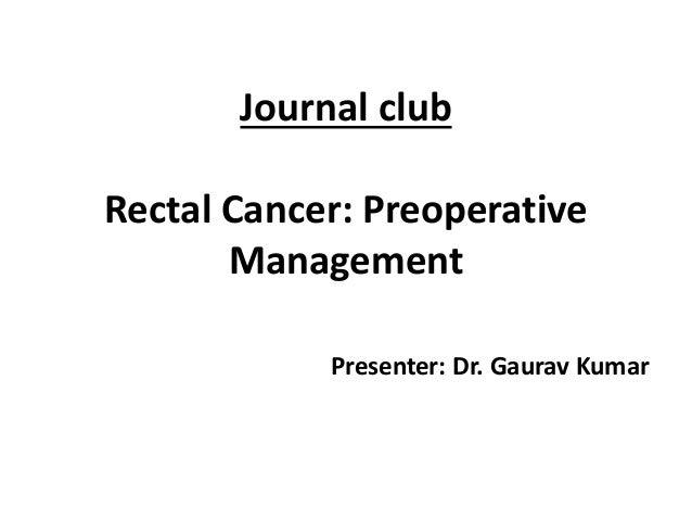 Journal club Rectal Cancer: Preoperative Management Presenter: Dr. Gaurav Kumar