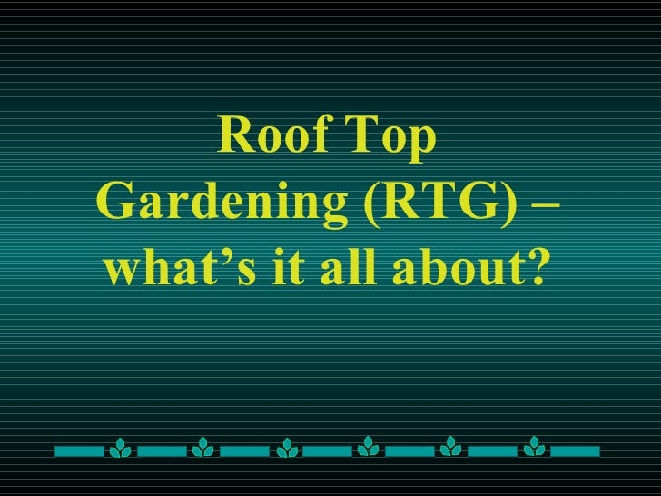 Roof Top Gardening (RTG) – what's it all about?