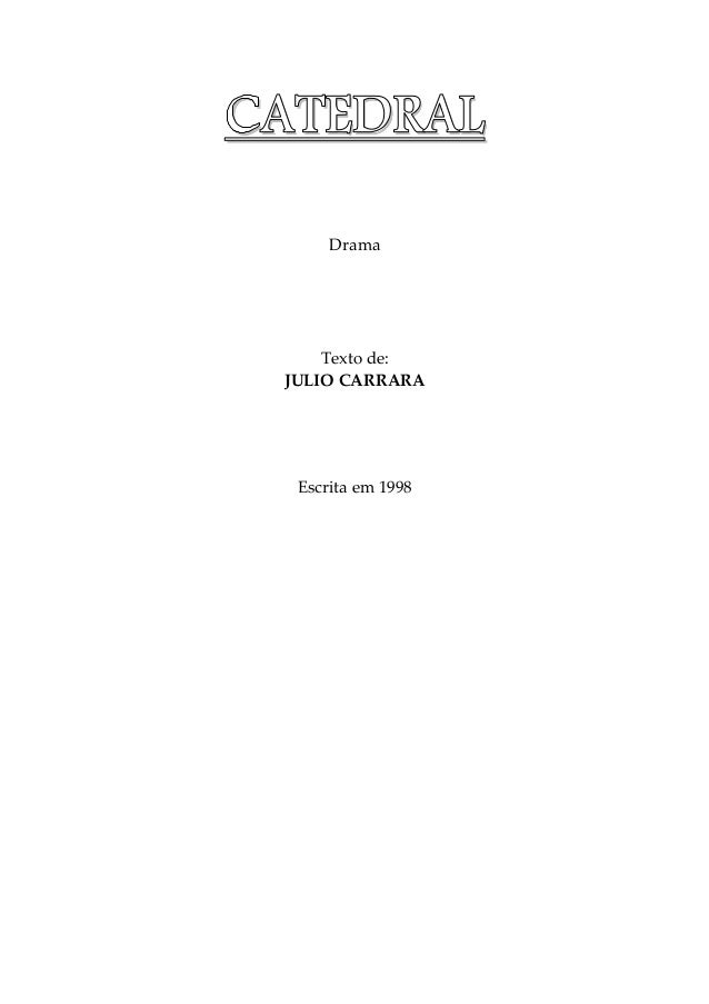 CCCCAAAATTTTEEEEDDDDRRRRAAAALLLL Drama Texto de: JULIO CARRARA Escrita em 1998