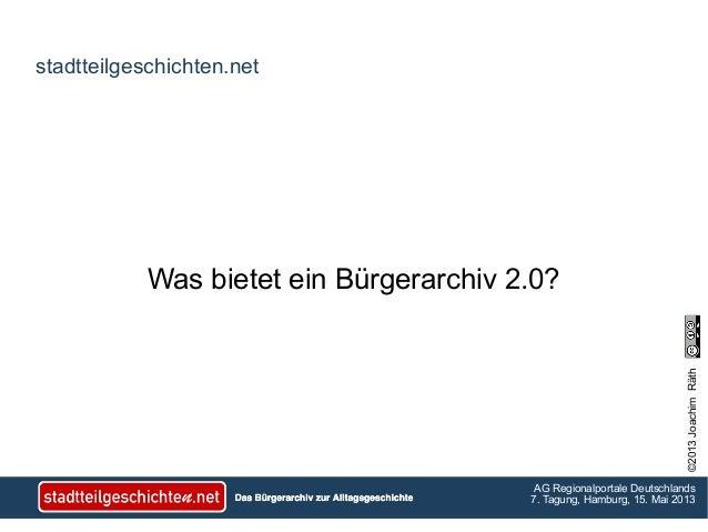 ©2013JoachimRäthAG Regionalportale Deutschlands7. Tagung, Hamburg, 15. Mai 2013stadtteilgeschichten.netWas bietet ein Bürg...