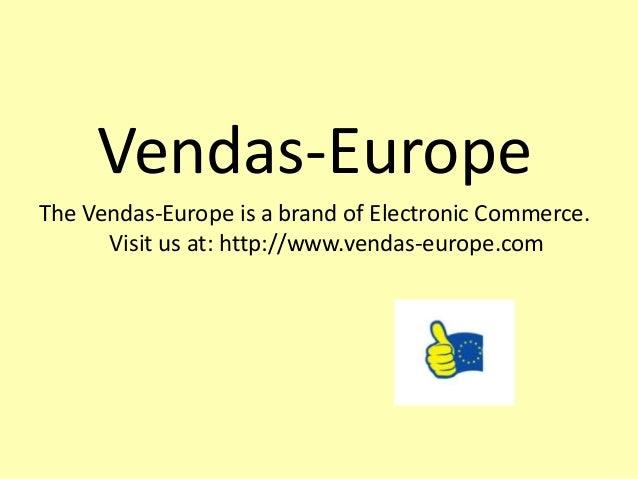 Vendas-EuropeThe Vendas-Europe is a brand of Electronic Commerce.      Visit us at: http://www.vendas-europe.com