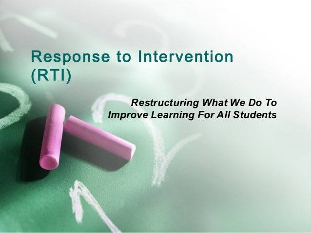 Response to Intervention(RTI)             Restructuring What We Do To         Improve Learning For All Students