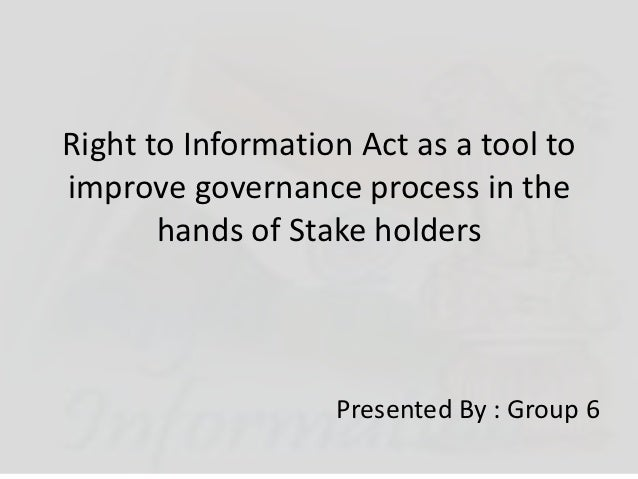 Right to Information Act as a tool toimprove governance process in the       hands of Stake holders                   Pres...