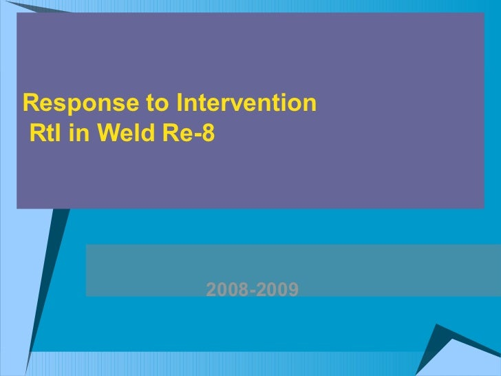 Response to Intervention  RtI in Weld Re-8  2008-2009