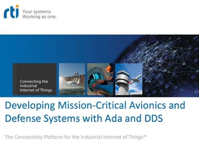 Developing Mission-Critical Avionics and Defense Systems with Ada and DDS The Connectivity Platform for the Industrial Int...