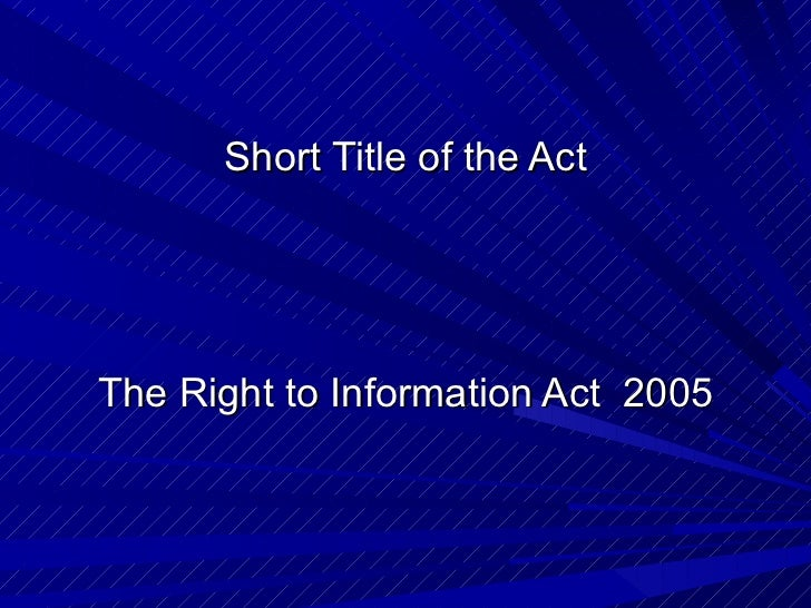 Short Title of the Act The Right to Information Act  2005