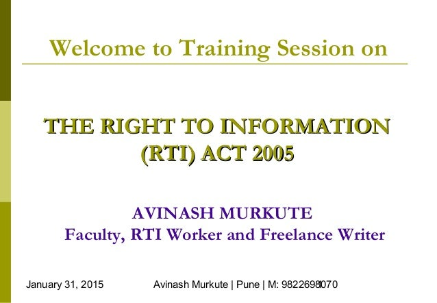 January 31, 2015 Avinash Murkute | Pune | M: 98226980701 Welcome to Training Session on THE RIGHT TO INFORMATIONTHE RIGHT ...
