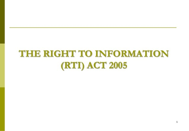 1 THE RIGHT TO INFORMATION (RTI) ACT 2005