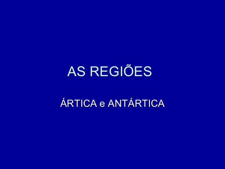 AS REGIÕESÁRTICA e ANTÁRTICA