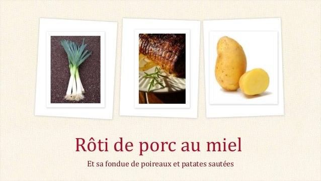 Et sa fondue de poireaux et patates sautées Rôti de porc au miel