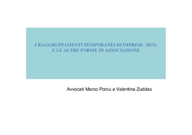 I RAGGRUPPAMENTI TEMPORANEI DI IMPRESE (RTI) E LE ALTRE FORME DI ASSOCIAZIONE Avvocati Marco Porcu e Valentina Zuddas