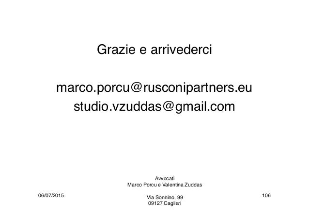 Grazie e arrivederci marco.porcu@rusconipartners.eu studio.vzuddas@gmail.com 06/07/2015 Avvocati Marco Porcu e Valentina Z...