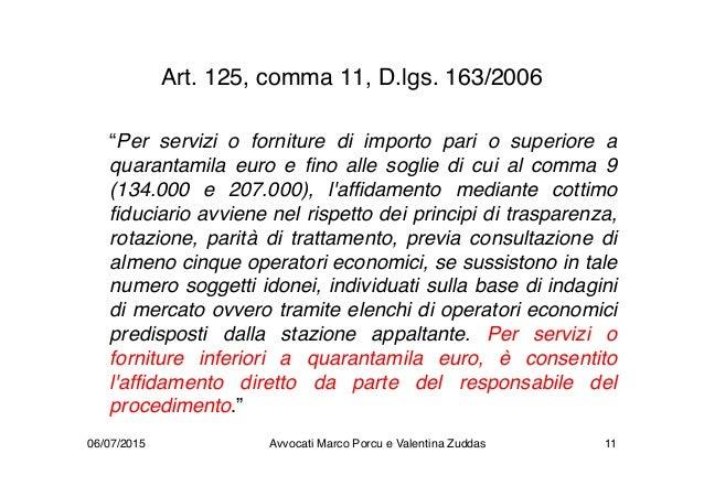 """Art. 125, comma 11, D.lgs. 163/2006 """"Per servizi o forniture di importo pari o superiore a quarantamila euro e fino alle s..."""