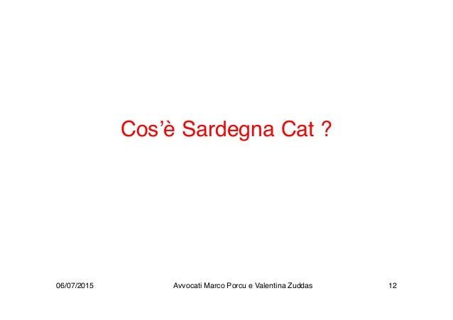 Cos'è Sardegna Cat ? 06/07/2015 Avvocati Marco Porcu e Valentina Zuddas 12