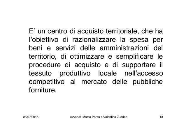 E' un centro di acquisto territoriale, che ha l'obiettivo di razionalizzare la spesa per beni e servizi delle amministrazi...