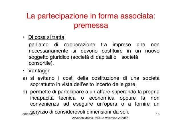 La partecipazione in forma associata: premessa • Di cosa si tratta: parliamo di cooperazione tra imprese che non necessari...