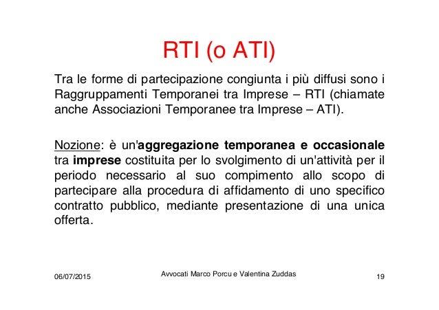 RTI (o ATI) Tra le forme di partecipazione congiunta i più diffusi sono i Raggruppamenti Temporanei tra Imprese – RTI (chi...