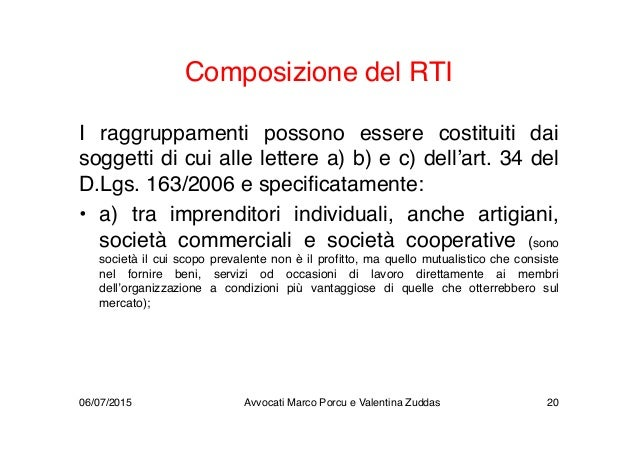 Composizione del RTI I raggruppamenti possono essere costituiti dai soggetti di cui alle lettere a) b) e c) dell'art. 34 d...