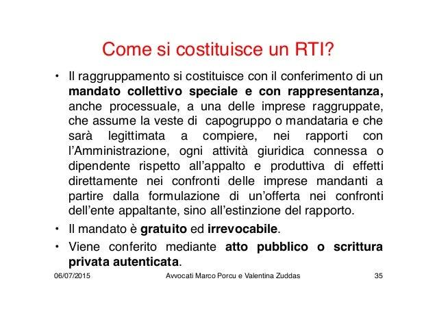 Come si costituisce un RTI? • Il raggruppamento si costituisce con il conferimento di un mandato collettivo speciale e con...