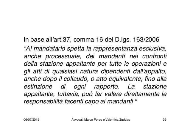 """In base all'art.37, comma 16 del D.lgs. 163/2006 """"Al mandatario spetta la rappresentanza esclusiva, anche processuale, dei..."""