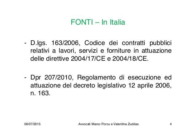 FONTI – In Italia - D.lgs. 163/2006, Codice dei contratti pubblici relativi a lavori, servizi e forniture in attuazione de...